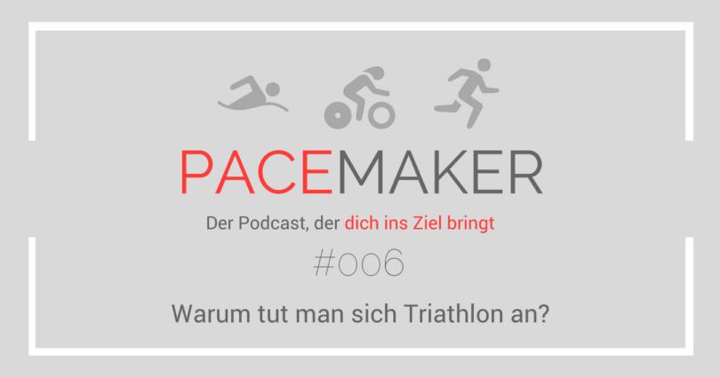 Episode 006: Warum tut man sich Triathlon an?
