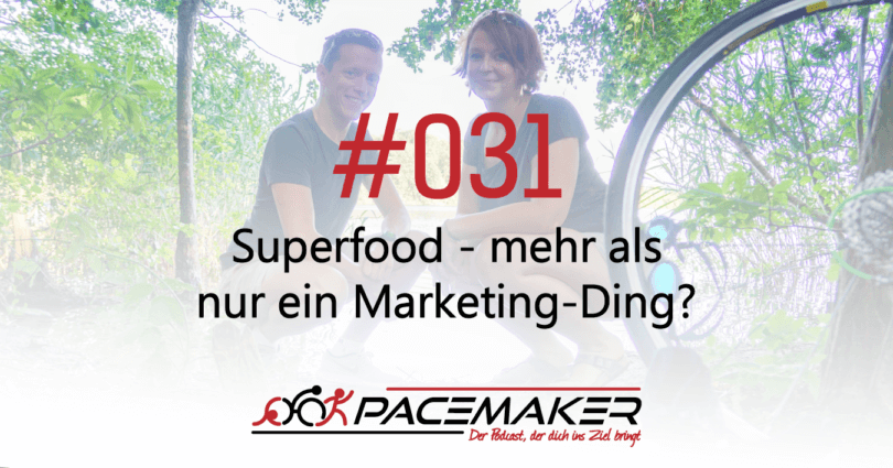 Episode 031: Superfood - mehr als nur ein Marketing-Ding?