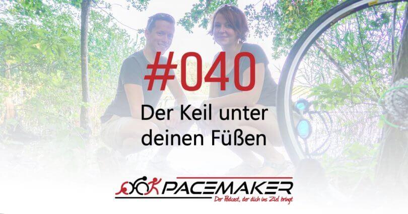 Pacemaker Episode 040: Der Keil unter deinen Füßen