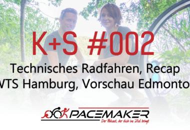 002 K+S: Technisches Radfahren, Recap WTS Hamburg, Vorschau WTS Edmonton