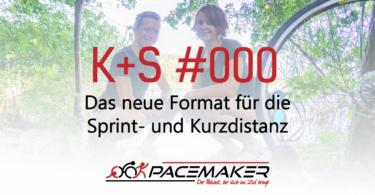 K+S 000 Das neue Format für die Sprint- und Kurzdistanz