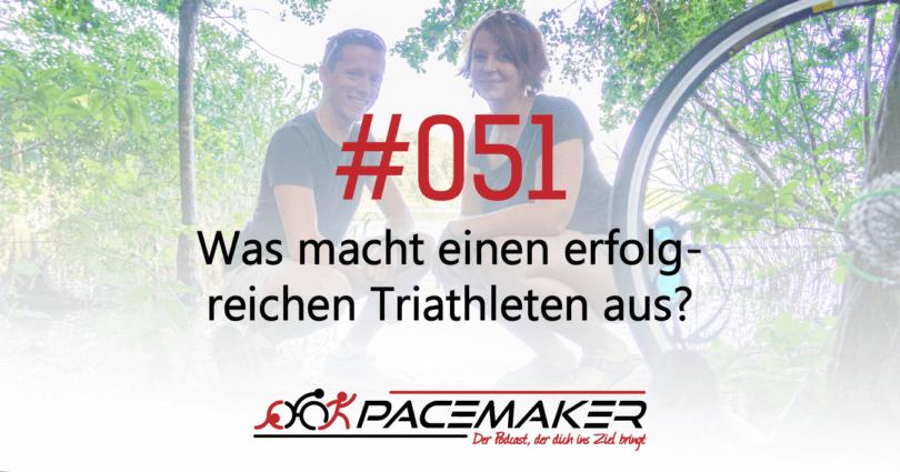 Pacemaker Episode 051: Was macht einen erfolgreichen Triathleten aus?