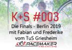 003 K+S: Die Finals - Berlin 2019 mit Fabian und Frederike