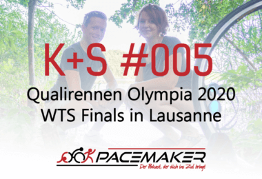 K+S 005: Qualirennen Olympia 2020 + WTS Finals in Lausanne